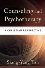 Counseling and Psychotherapy : A Christian Perspective - Siang-Yang Tan
