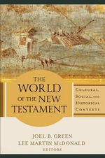 The World of the New Testament : Cultural, Social, and Historical Contexts