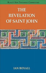 The Revelation of Saint John - Senior Tutor and Tutorial Fellow in New Testament Ian Boxall