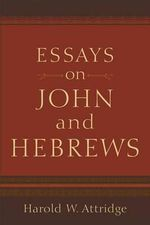 Essays on John and Hebrews - MR Harold W Attridge