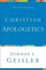 Christian Apologetics : From Modern to Postmodern - Dr Norman L Geisler