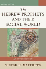 The Hebrew Prophets and Their Social World : An Introduction - Victor M Matthews