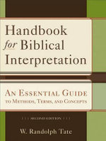 Handbook for Biblical Interpretation : An Essential Guide to Methods, Terms, and Concepts - W Randolph Tate