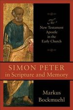 Simon Peter in Scripture and Memory : The New Testament Apostle in the Early Church - Professor Markus Bockmuehl