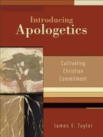 Introducing Apologetics : Cultivating Christian Commitment - Dr James E Taylor