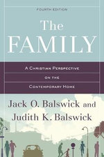 The Family : A Christian Perspective on the Contemporary Home - Jack O Balswick