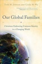 Our Global Families : Christians Embracing Common Identity in a Changing World - Associate Director Todd M Johnson