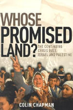 Whose Promised Land? : The Continuing Crisis over Israel and Palestine - Colin Gilbert Chapman