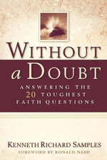 Without a Doubt : Answering the 20 Toughest Faith Questions - Kenneth Richard Samples