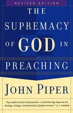 The Supremacy of God in Preaching : Desiring God Through Fasting and Prayer - John Piper