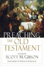 Preaching the Old Testament - Scott M. Gibson