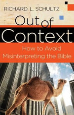 Out of Context : How to Avoid Misinterpreting the Bible - Richard L. Schultz