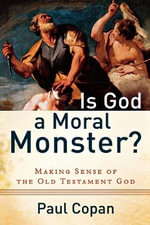 Is God a Moral Monster? : Making Sense of the Old Testament God - Paul Copan