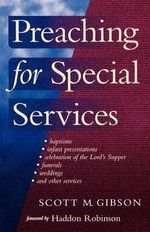 Preaching for Special Services :  Saying It Right - Scott M. Gibson