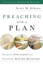 Preaching with a Plan : Sermon Strategies for Growing Mature Believers - Scott M. Gibson