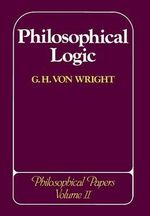 Philosophical Logic : Philosophical Papers - G. H. von Wright