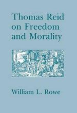 Thomas Reid on Freedom and Morality : Culture and Chaos in Rousseau, Burke and Mill - William L. Rowe