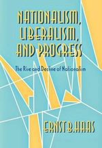 Nationalism, Liberalism and Progress : The Rise and Decline of Nationalism v. 1 - Ernst B. Haas