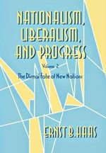 Nationalism, Liberalism, and Progress : The Dismal Fate of New Nations Vol 2 - Ernst B. Haas