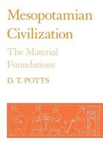 Mesopotamian Civilization: the Material Foundations : The Material Foundations - D. T. Potts