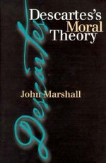 Descartes's Moral Theory - John Marshall