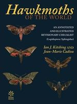 Hawkmoths of the World : An Annotated and Illustrated Revisionary Checklist (Lepidoptera: Sphingidae) - Ian J. Kitching