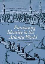 For the Love of Goods : Massachusetts Merchants in the Atlantic World - Phyllis Whitman Hunter