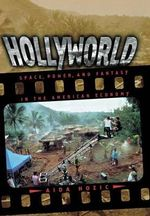 Hollyworld : Space, Power, and Fantasy in the American Economy - Aida Hozic
