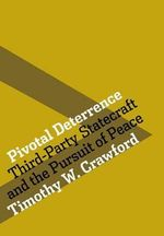 Pivotal Deterrence : Third-Party Statecraft and the Pursuit of Peace - Timothy W. Crawford