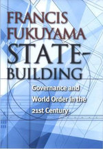 State-Building : Governance and World Order in the 21st Century - Francis Fukuyama