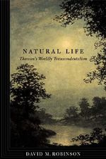 Natural Life : Thoreau's Worldly Transcendentalism - David M. Robinson