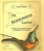 The Hummingbird Cabinet : A Rare and Curious History of Romantic Collectors - Judith Pascoe