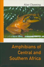 Amphibians of East Africa : A Global Perspective - Alan Channing