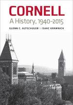 Cornell : A History, 1940-2015 - Glenn C. Altschuler