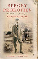 Diaries 1907-1914 : Prodigious Youth - Sergei Prokofiev