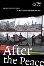 After the Peace : Loyalist Paramilitaries in Post-Accord Northern Ireland - Carolyn Gallaher
