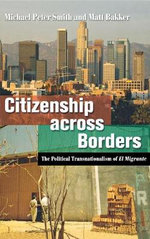 Citizenship Across Borders: Version 2 : The Political Transnationalism of el Migrante - Michael Peter Smith