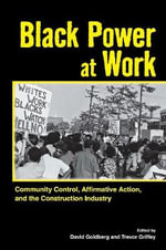 Black Power at Work : Community Control, Affirmative Action, and the Construction Industry - David Goldberg