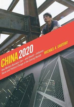 China 2020 : How Western Business Can,and Should, Influence Social and Political Change in the Coming Decade - Michael A. Santoro