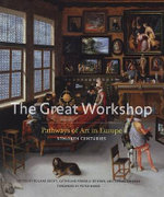 The Great Workshop : Pathways of Art in Europe, 5th to 18th Centuries