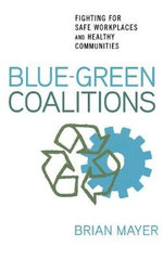 Blue-Green Coalitions : Fighting for Safe Workplaces and Healthy Communities - Brian Mayer
