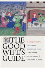 The Good Wife's Guide (Le Menagier De Paris) : A Medieval Household Book