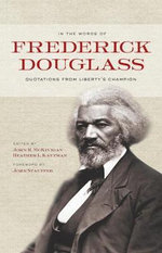 In the Words of Frederick Douglass : Quotations from Liberty's Champion - Frederick Douglass