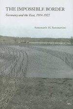 The Impossible Border : Germany and the East, 1914-1922 - Annemarie H. Sammartino