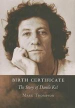 Birth Certificate : The Story of Danilo Kis - Mark Thompson