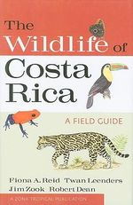 The Wildlife of Costa Rica : A Field Guide - Fiona A Reid