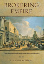 Brokering Empire : TRANS-Imperial Subjects Between Venice and Istanbul - E. Natalie Rothman