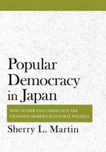 Popular Democracy in Japan : How Gender and Community are Changing Modern Electoral Politics - Sherry L. Martin
