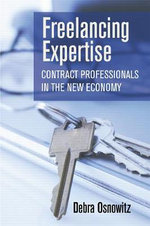 Freelancing Expertise : Contract Professionals in the New Economy - Debra Osnowitz