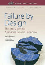 Failure by Design : The Story Behind America's Broken Economy - Josh Bivens